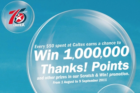 "Starting from 1 August 2011, Chevron Singapore Pte Ltd will run a 40-day long national retail promotion leading up to a grand prize of approximately five years' worth of fuel for one lucky Caltex customer. This ""Scratch & Win!"" retail promotion is designed to thank customers for their support for the Caltex brand for the past 75 years, with a total of $750,000 worth of prizes up for grabs.  In this sure-win promotion, all customers who qualify to participate will definitely win a prize."